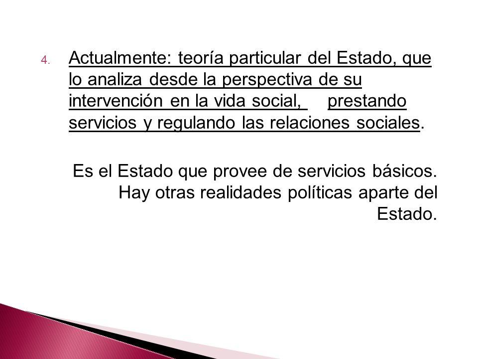 Actualmente: teoría particular del Estado, que lo analiza desde la perspectiva de su intervención en la vida social, prestando servicios y regulando las relaciones sociales.
