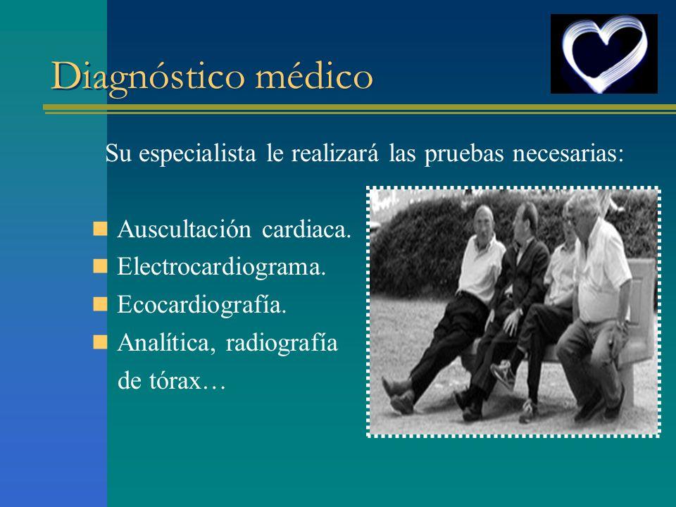 Diagnóstico médico Su especialista le realizará las pruebas necesarias: Auscultación cardiaca. Electrocardiograma.