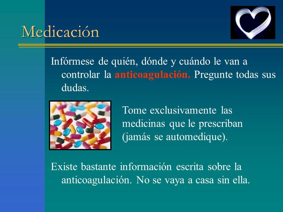 Medicación Infórmese de quién, dónde y cuándo le van a controlar la anticoagulación. Pregunte todas sus dudas.