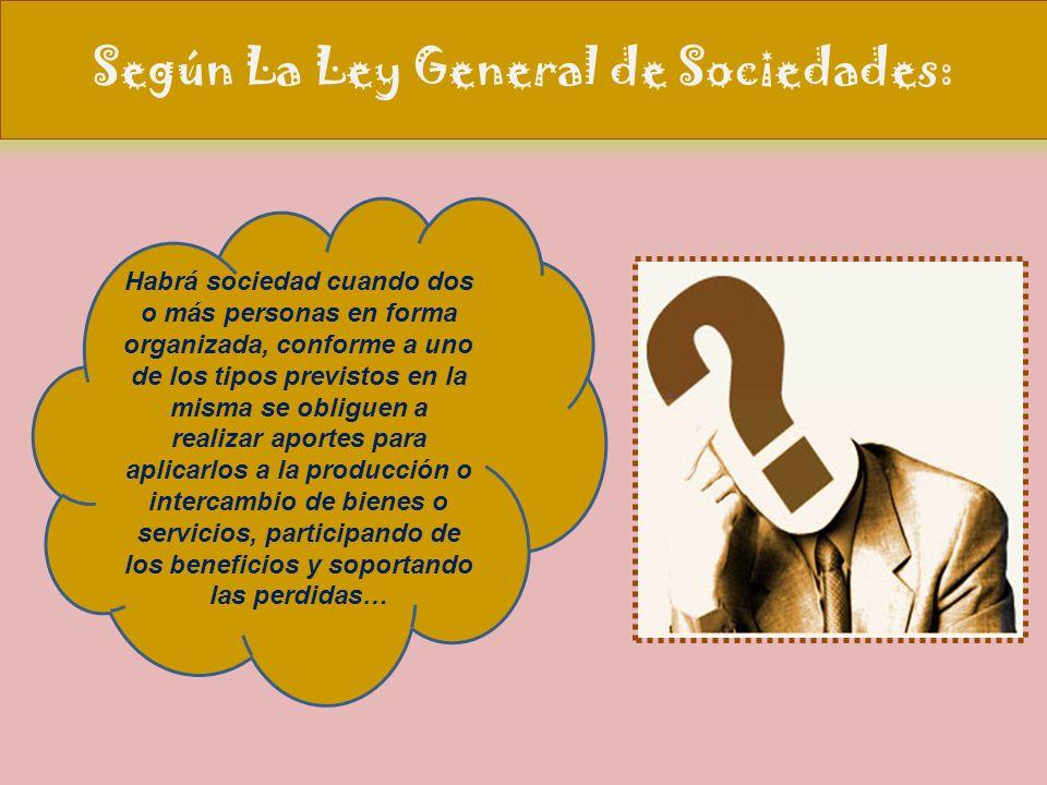 Según La Ley General de Sociedades: