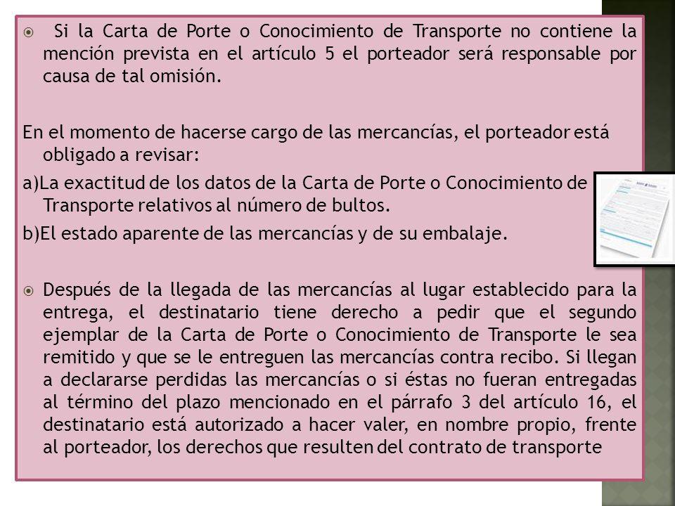 Si la Carta de Porte o Conocimiento de Transporte no contiene la mención prevista en el artículo 5 el porteador será responsable por causa de tal omisión.