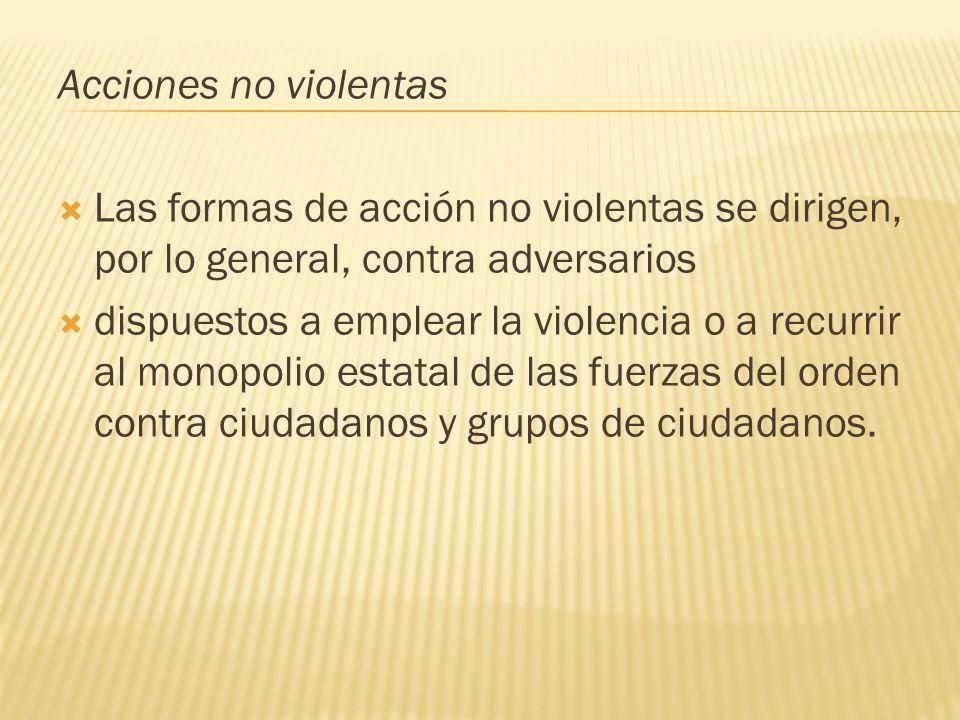 Acciones no violentasLas formas de acción no violentas se dirigen, por lo general, contra adversarios.