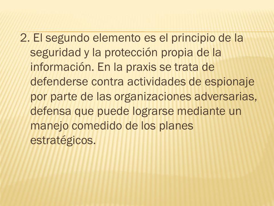 2. El segundo elemento es el principio de la seguridad y la protección propia de la información.