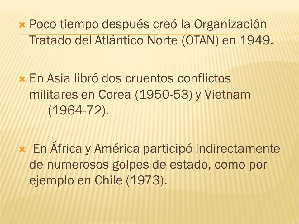 Poco tiempo después creó la Organización Tratado del Atlántico Norte (OTAN) en 1949.