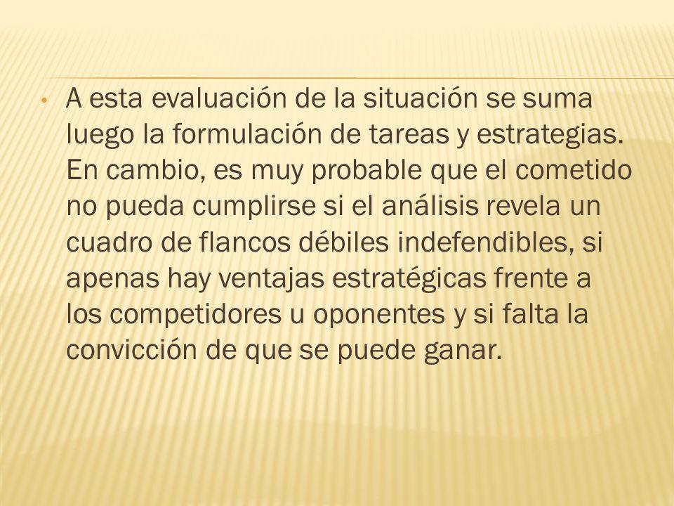 A esta evaluación de la situación se suma luego la formulación de tareas y estrategias.