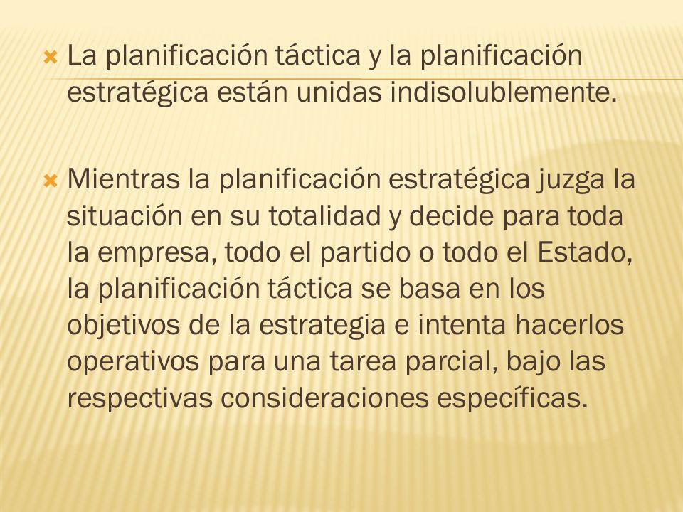 La planificación táctica y la planificación estratégica están unidas indisolublemente.