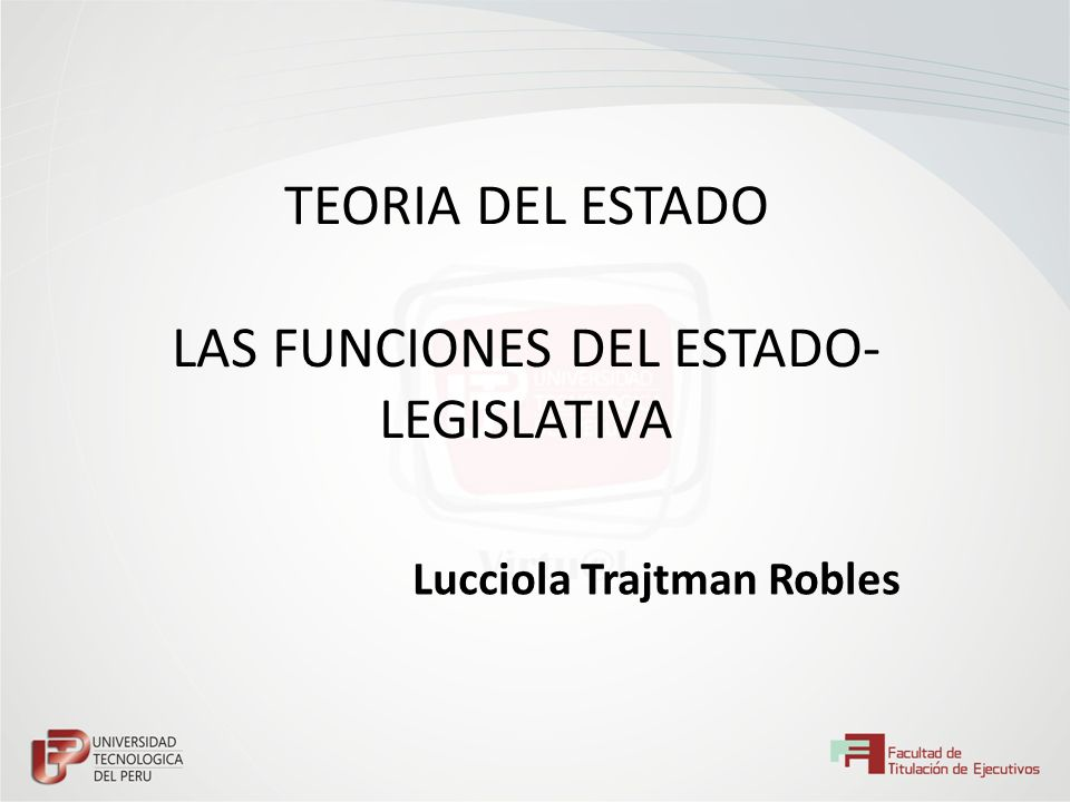 TEORIA DEL ESTADO LAS FUNCIONES DEL ESTADO- LEGISLATIVA