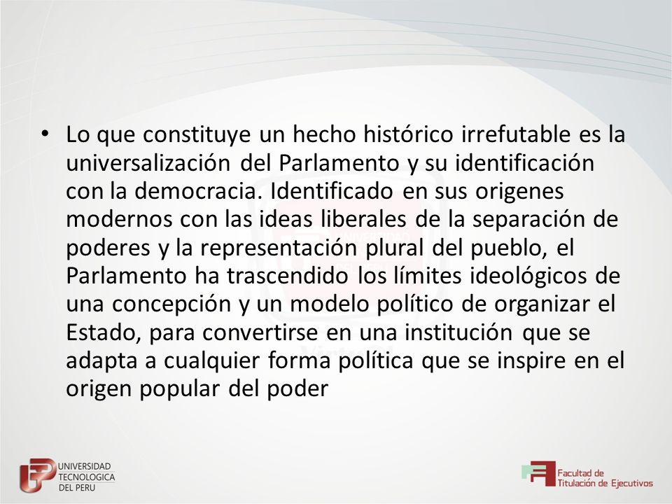 Lo que constituye un hecho histórico irrefutable es la universalización del Parlamento y su identificación con la democracia.