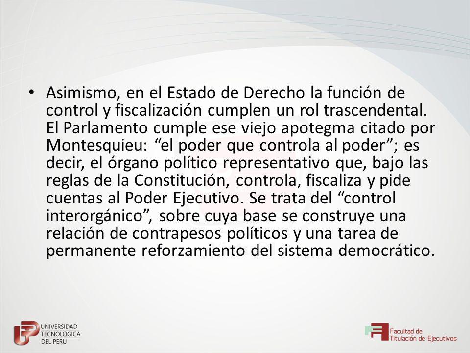 Asimismo, en el Estado de Derecho la función de control y fiscalización cumplen un rol trascendental.