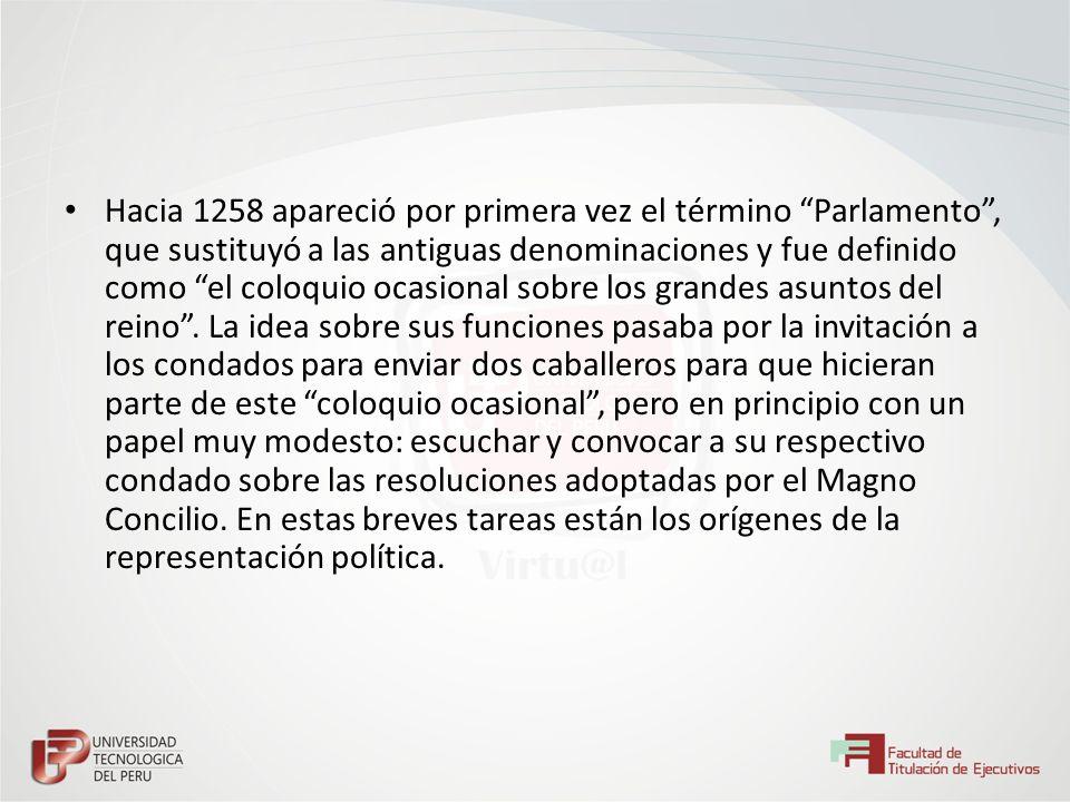 Hacia 1258 apareció por primera vez el término Parlamento , que sustituyó a las antiguas denominaciones y fue definido como el coloquio ocasional sobre los grandes asuntos del reino .