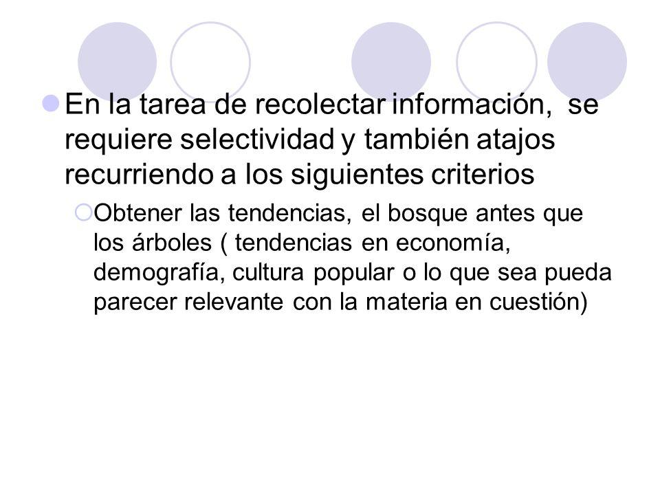En la tarea de recolectar información, se requiere selectividad y también atajos recurriendo a los siguientes criterios