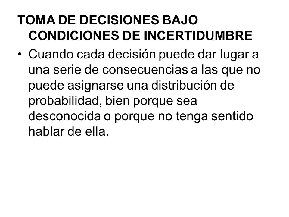 TOMA DE DECISIONES BAJO CONDICIONES DE INCERTIDUMBRE