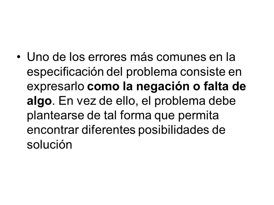 Uno de los errores más comunes en la especificación del problema consiste en expresarlo como la negación o falta de algo.
