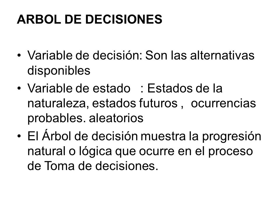ARBOL DE DECISIONES Variable de decisión: Son las alternativas disponibles.