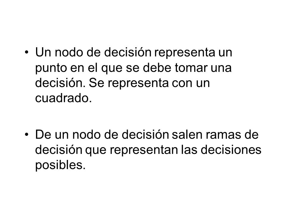 Un nodo de decisión representa un punto en el que se debe tomar una decisión. Se representa con un cuadrado.