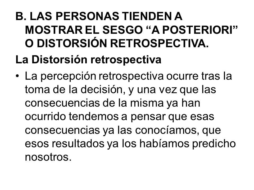 B. LAS PERSONAS TIENDEN A MOSTRAR EL SESGO A POSTERIORI O DISTORSIÓN RETROSPECTIVA.