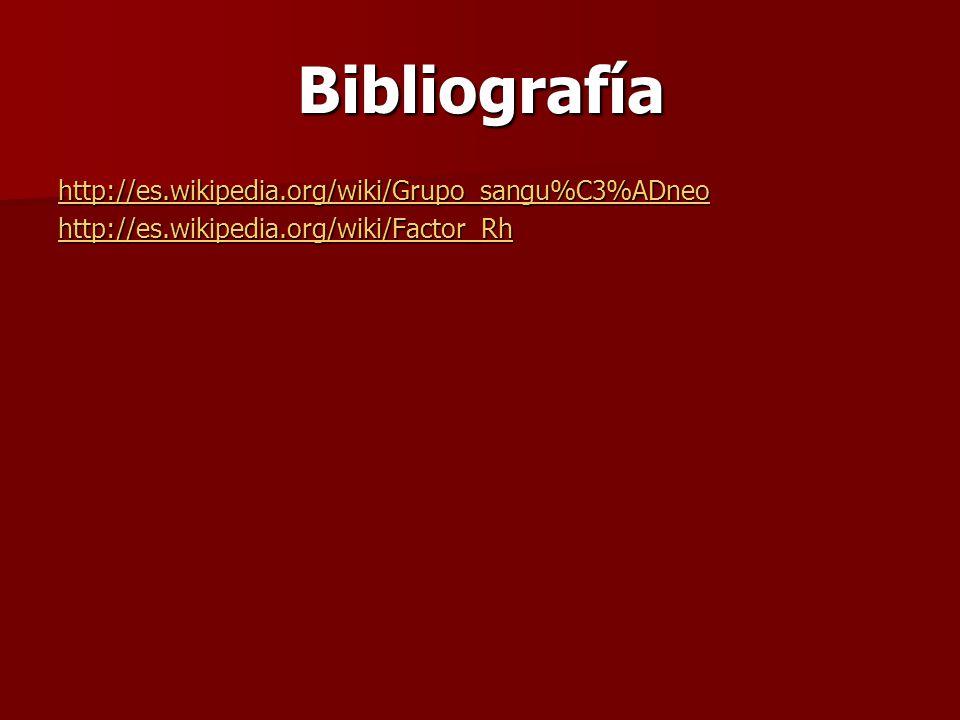 Bibliografía http://es.wikipedia.org/wiki/Grupo_sangu%C3%ADneo