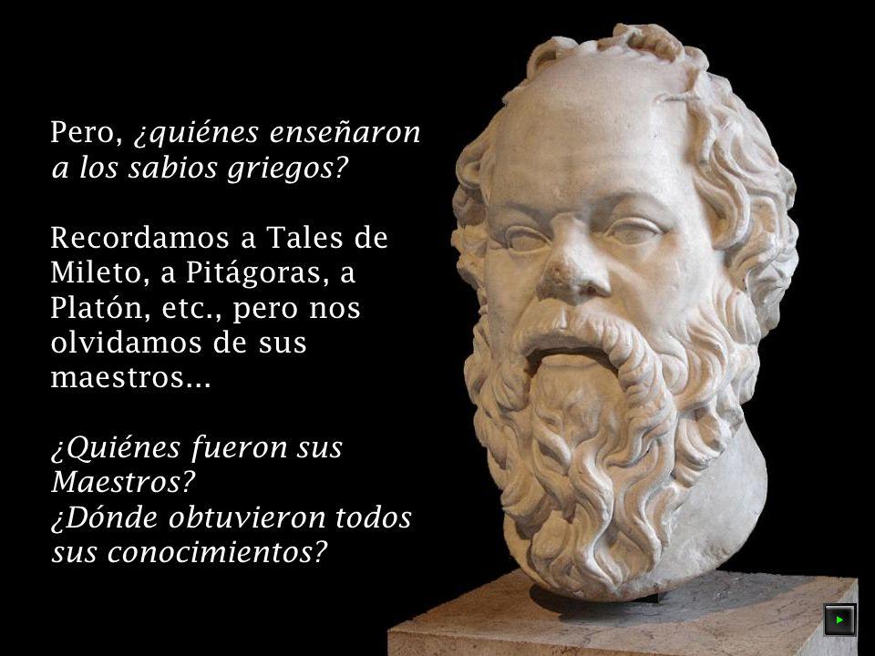 Pero, ¿quiénes enseñaron a los sabios griegos