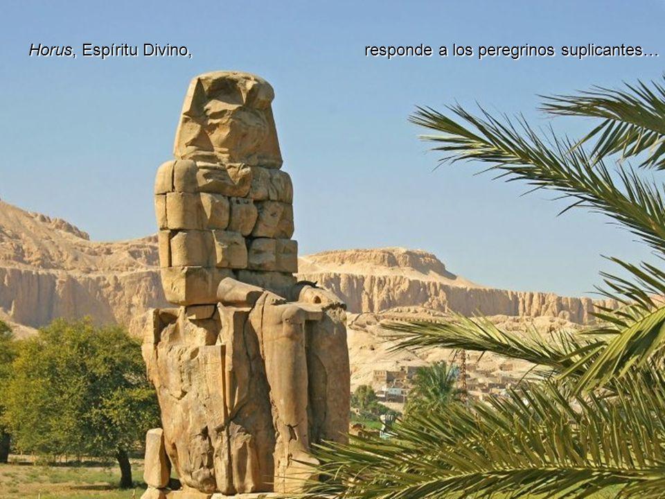 Horus, Espíritu Divino, responde a los peregrinos suplicantes…