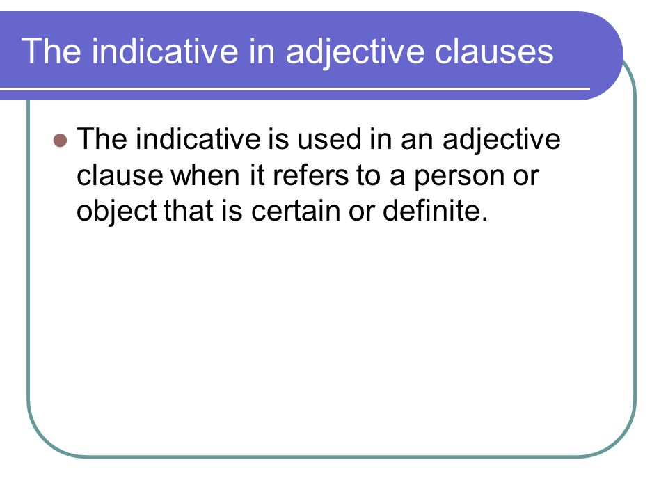 The indicative in adjective clauses