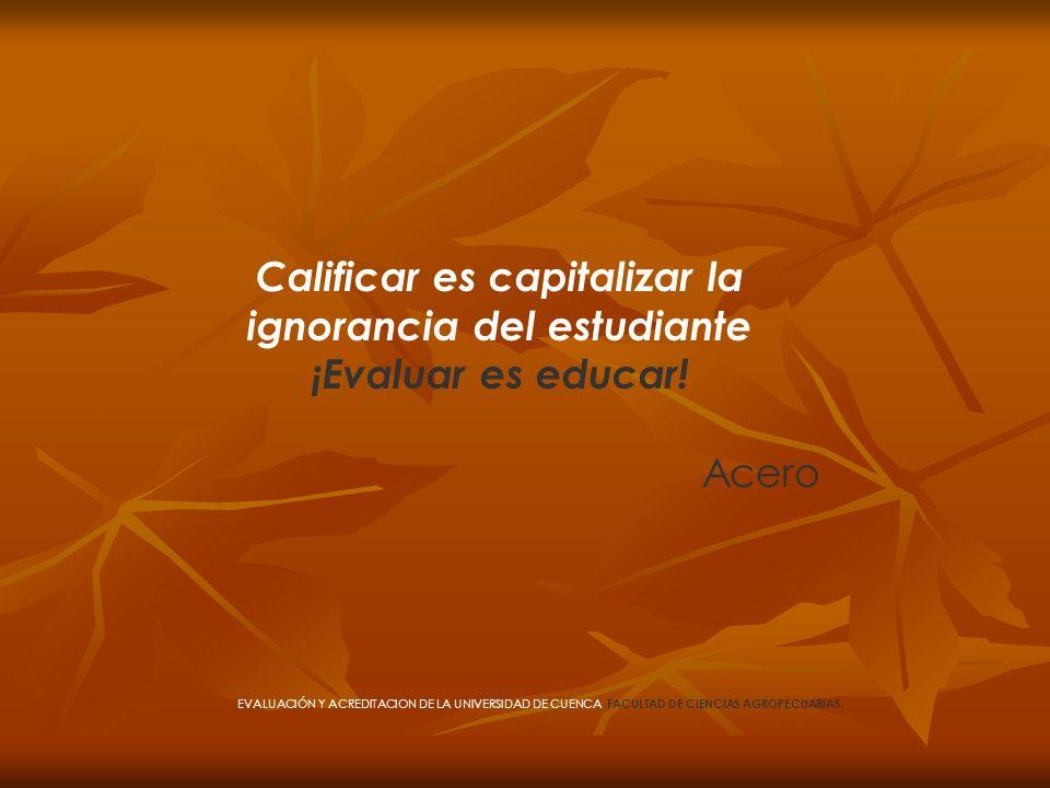 Calificar es capitalizar la ignorancia del estudiante ¡Evaluar es educar!