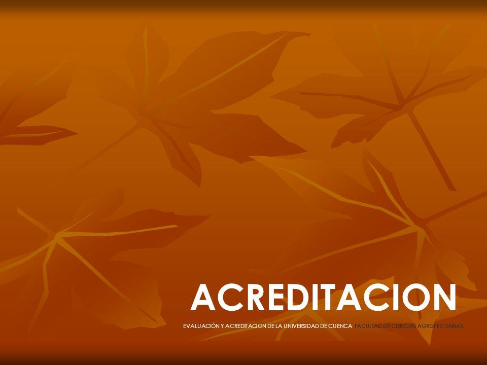 ACREDITACION EVALUACIÓN Y ACREDITACION DE LA UNIVERSIDAD DE CUENCA, FACULTAD DE CIENCIAS AGROPECUARIAS.
