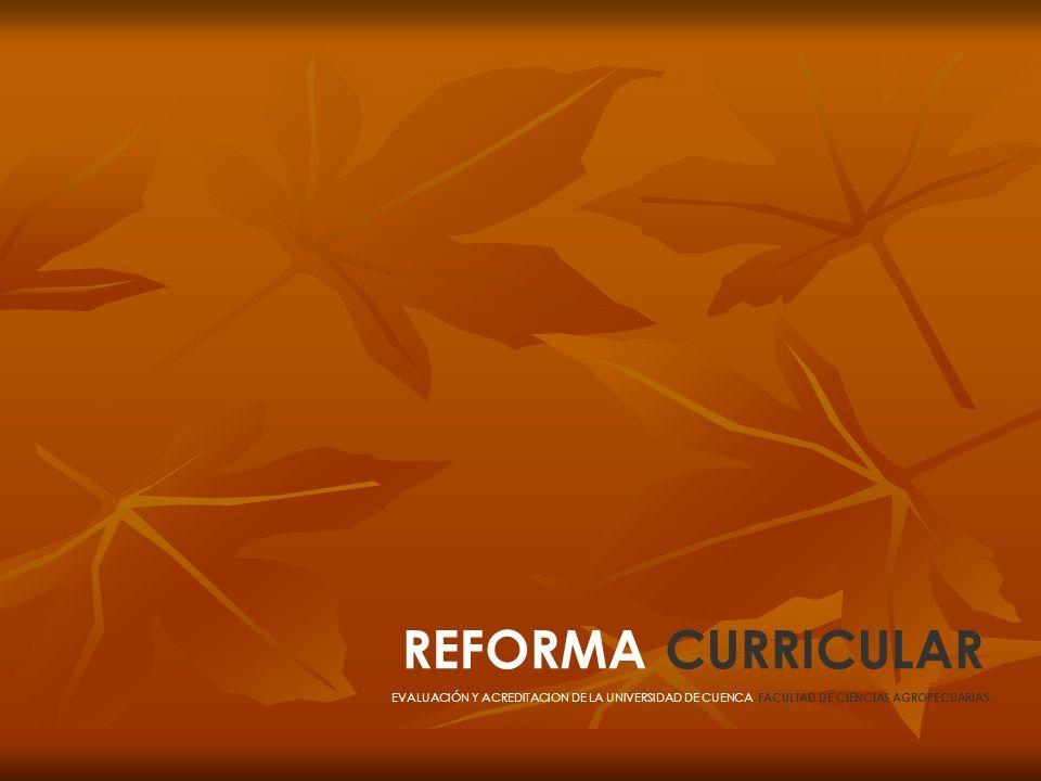 REFORMA CURRICULAR EVALUACIÓN Y ACREDITACION DE LA UNIVERSIDAD DE CUENCA, FACULTAD DE CIENCIAS AGROPECUARIAS.