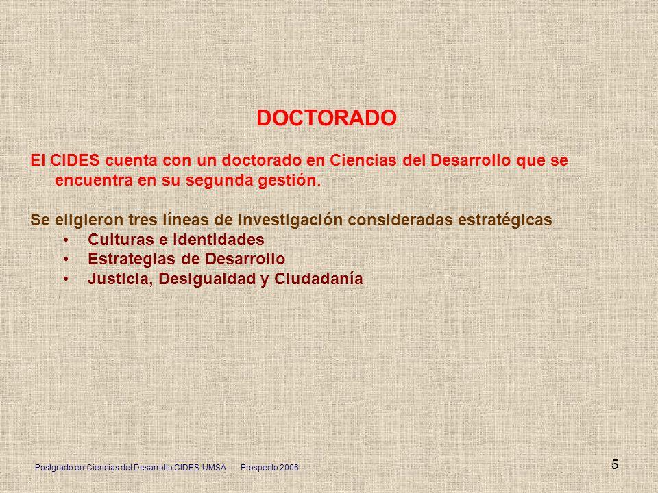 DOCTORADO El CIDES cuenta con un doctorado en Ciencias del Desarrollo que se encuentra en su segunda gestión.