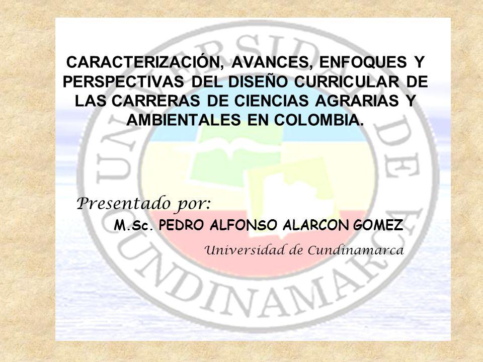 CARACTERIZACIÓN, AVANCES, ENFOQUES Y PERSPECTIVAS DEL DISEÑO CURRICULAR DE LAS CARRERAS DE CIENCIAS AGRARIAS Y AMBIENTALES EN COLOMBIA.