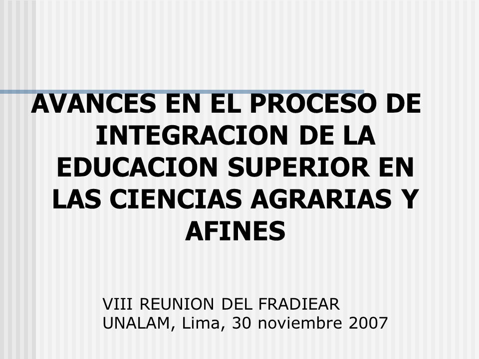 AVANCES EN EL PROCESO DE INTEGRACION DE LA EDUCACION SUPERIOR EN LAS CIENCIAS AGRARIAS Y AFINES