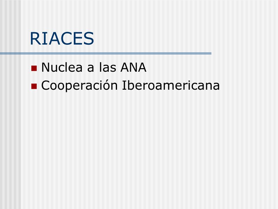 RIACES Nuclea a las ANA Cooperación Iberoamericana