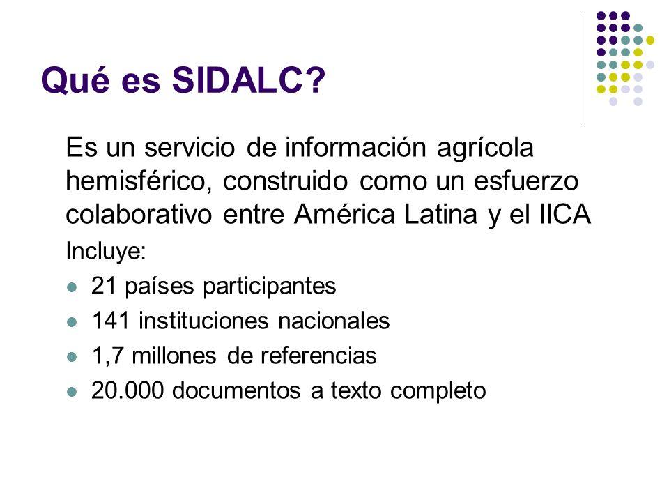 Qué es SIDALC Es un servicio de información agrícola hemisférico, construido como un esfuerzo colaborativo entre América Latina y el IICA.
