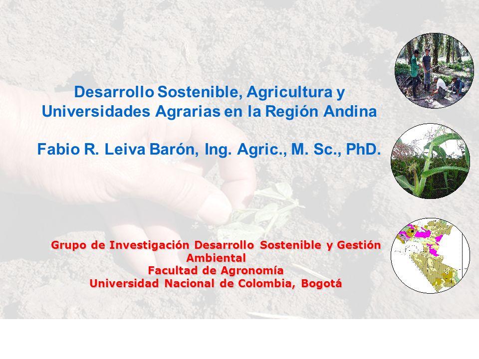 Desarrollo Sostenible, Agricultura y Universidades Agrarias en la Región Andina Fabio R. Leiva Barón, Ing. Agric., M. Sc., PhD.