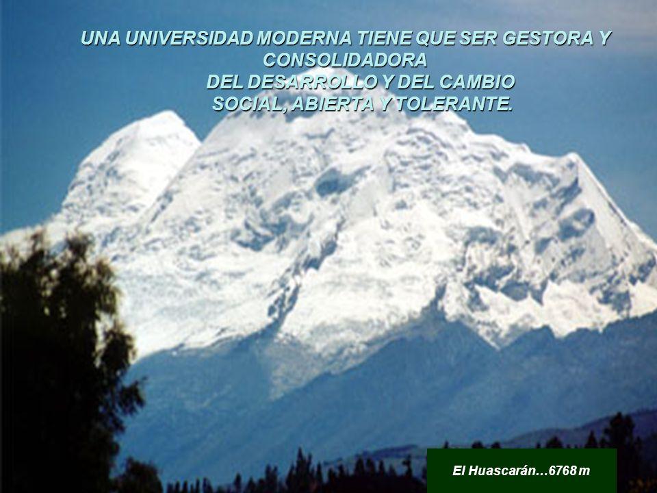 UNA UNIVERSIDAD MODERNA TIENE QUE SER GESTORA Y CONSOLIDADORA DEL DESARROLLO Y DEL CAMBIO SOCIAL, ABIERTA Y TOLERANTE.