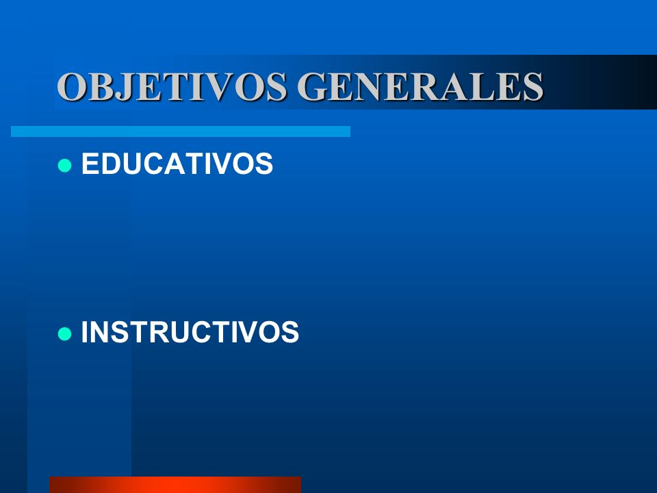 OBJETIVOS GENERALES EDUCATIVOS INSTRUCTIVOS