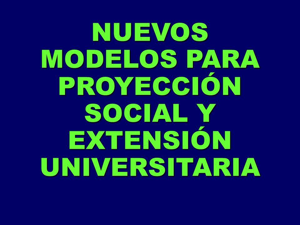 NUEVOS MODELOS PARA PROYECCIÓN SOCIAL Y EXTENSIÓN UNIVERSITARIA