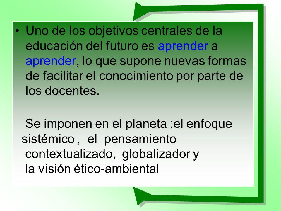 Uno de los objetivos centrales de la educación del futuro es aprender a aprender, lo que supone nuevas formas de facilitar el conocimiento por parte de los docentes.