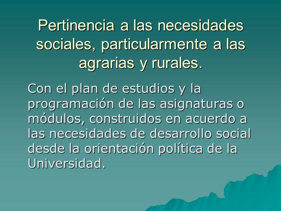 Pertinencia a las necesidades sociales, particularmente a las agrarias y rurales.