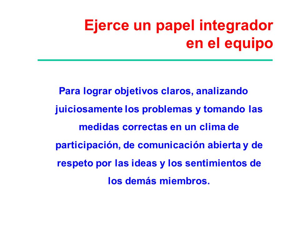 Ejerce un papel integrador en el equipo