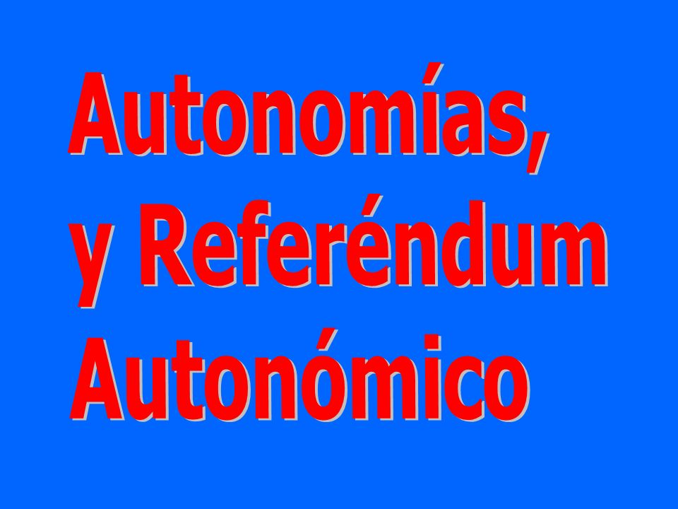 Autonomías, y Referéndum Autonómico