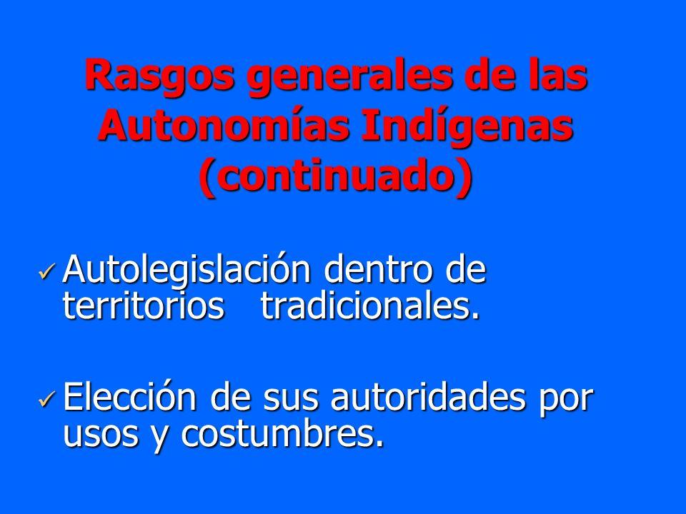 Rasgos generales de las Autonomías Indígenas (continuado)