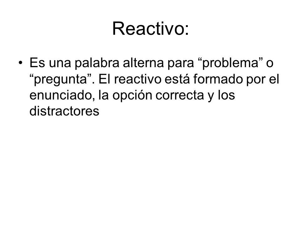 Reactivo:Es una palabra alterna para problema o pregunta .