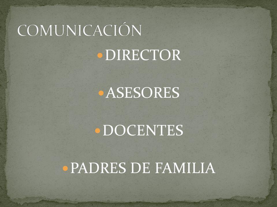 COMUNICACIÓN DIRECTOR ASESORES DOCENTES PADRES DE FAMILIA