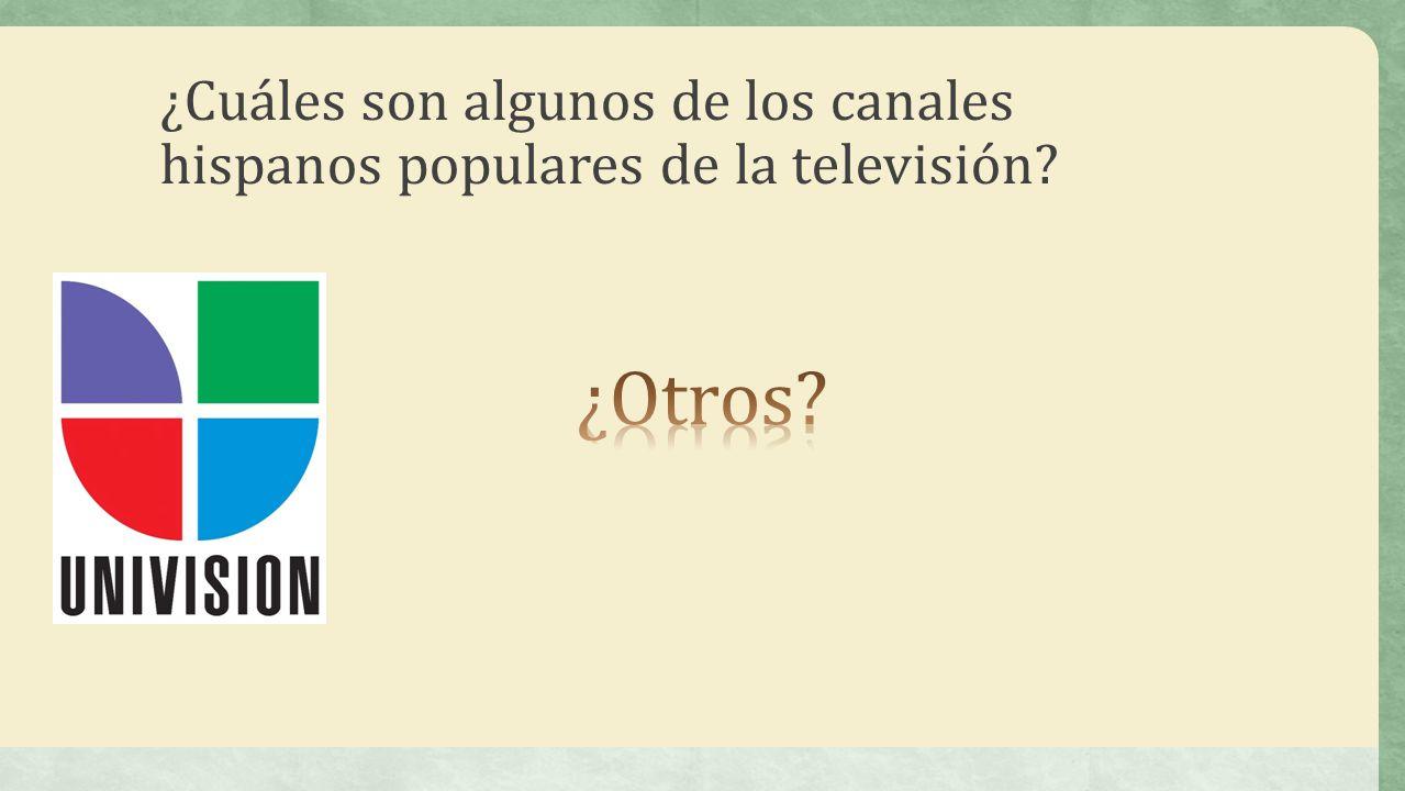 ¿Cuáles son algunos de los canales hispanos populares de la televisión