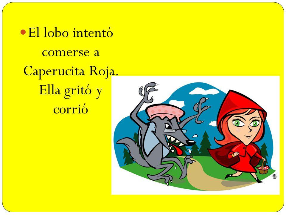 El lobo intentó comerse a Caperucita Roja. Ella gritó y corrió