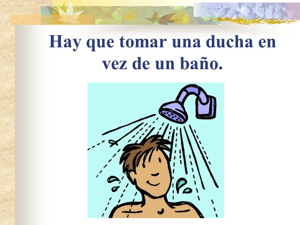 Hay que tomar una ducha en vez de un baño.