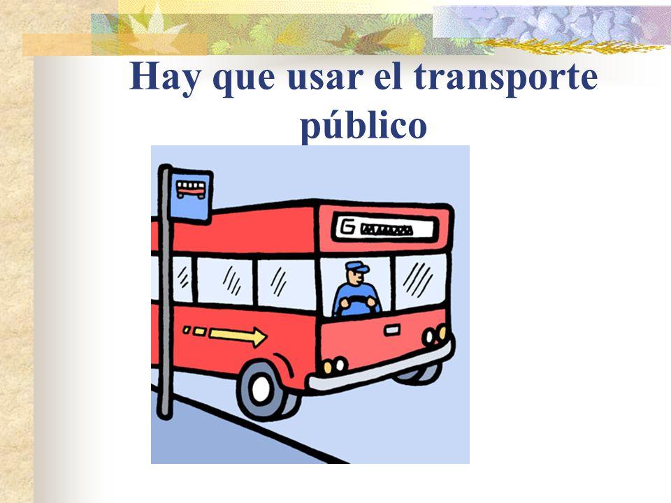 Hay que usar el transporte público