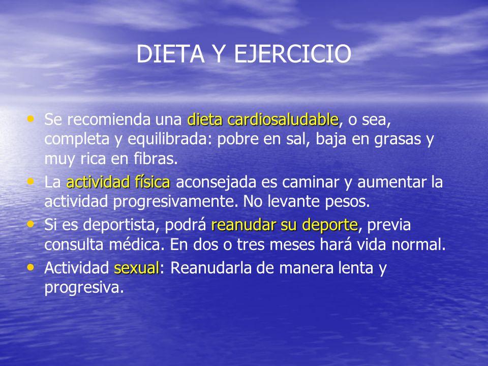 DIETA Y EJERCICIO Se recomienda una dieta cardiosaludable, o sea, completa y equilibrada: pobre en sal, baja en grasas y muy rica en fibras.