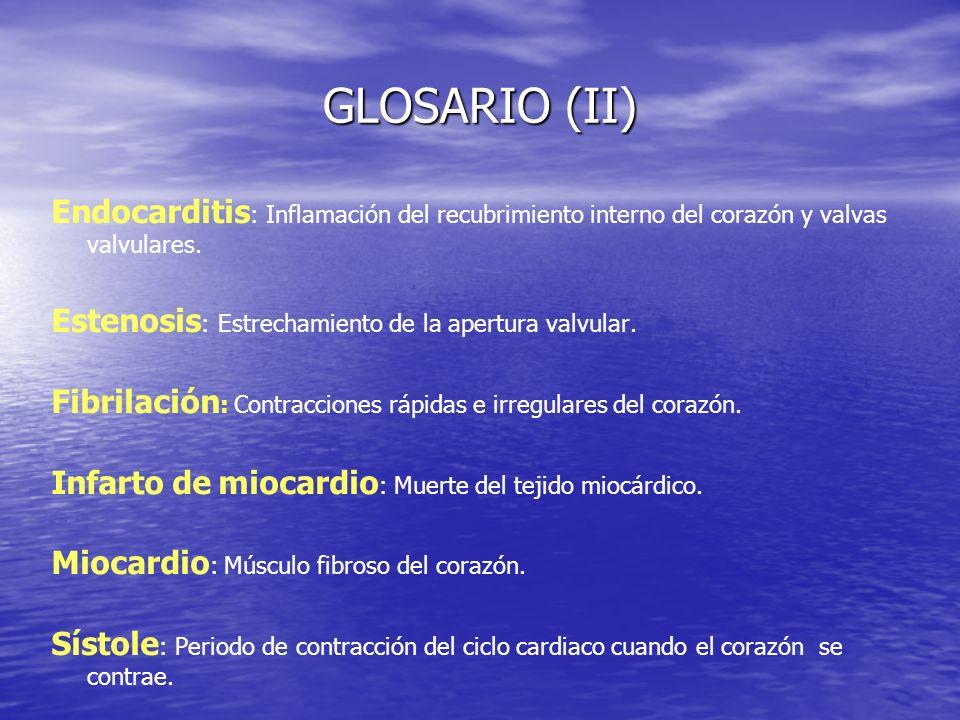 GLOSARIO (II) Endocarditis: Inflamación del recubrimiento interno del corazón y valvas valvulares.