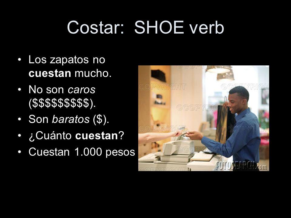 Costar: SHOE verb Los zapatos no cuestan mucho.